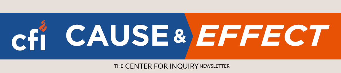 Cause & Effect - The Center for Inquiry Newsletter